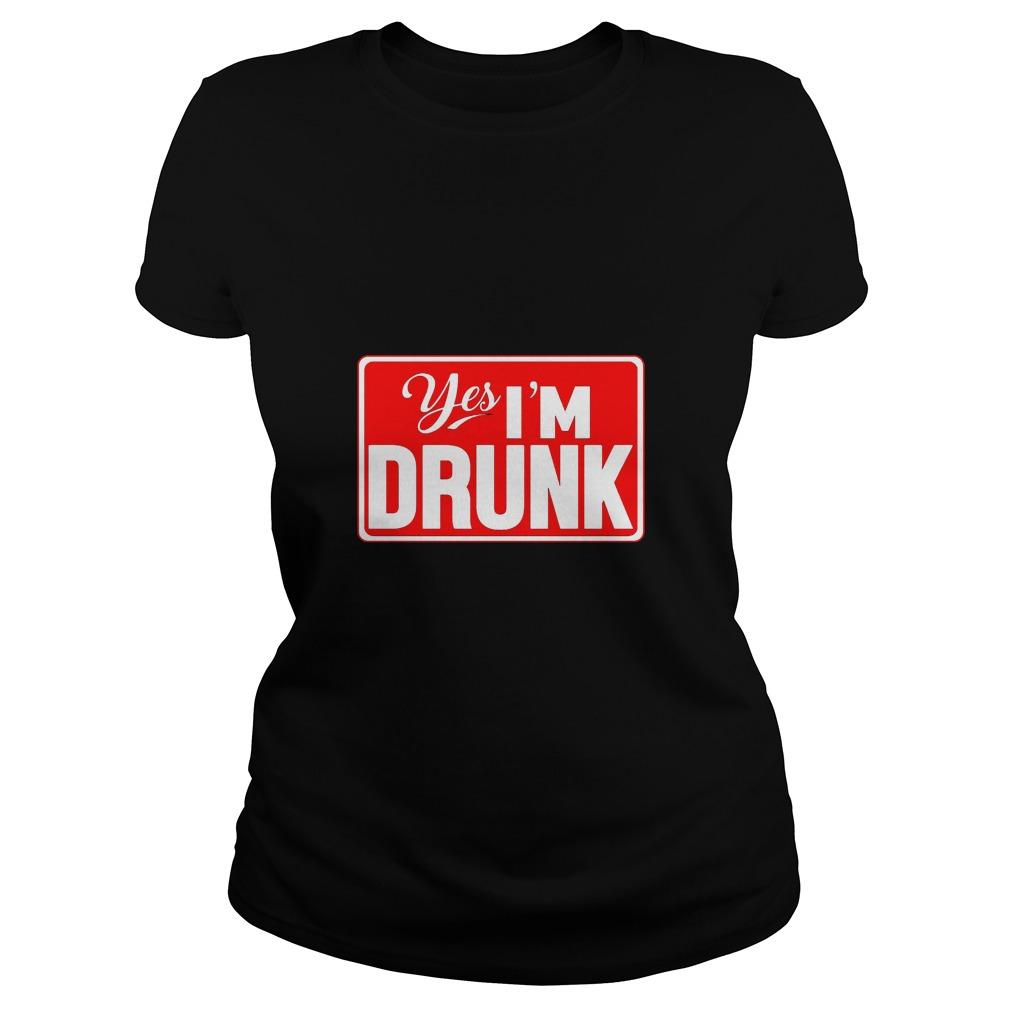 Yes, I'm Drunk Men's Ladies Tee