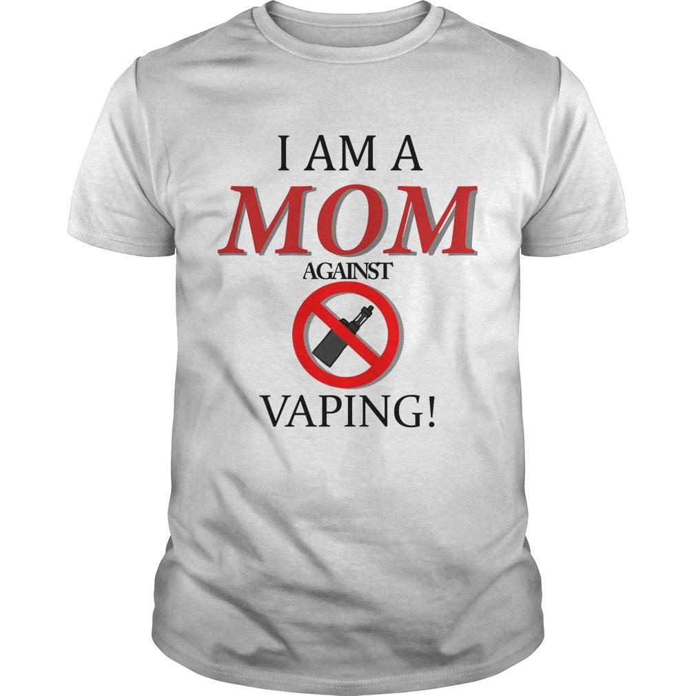 I Am A Mom Against Vaping Shirt