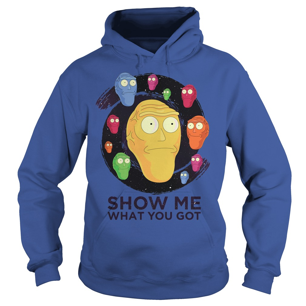 Show Me What You Got Rick And Morty Shirt, Hoodie, Sweater And V Neck T Shirt