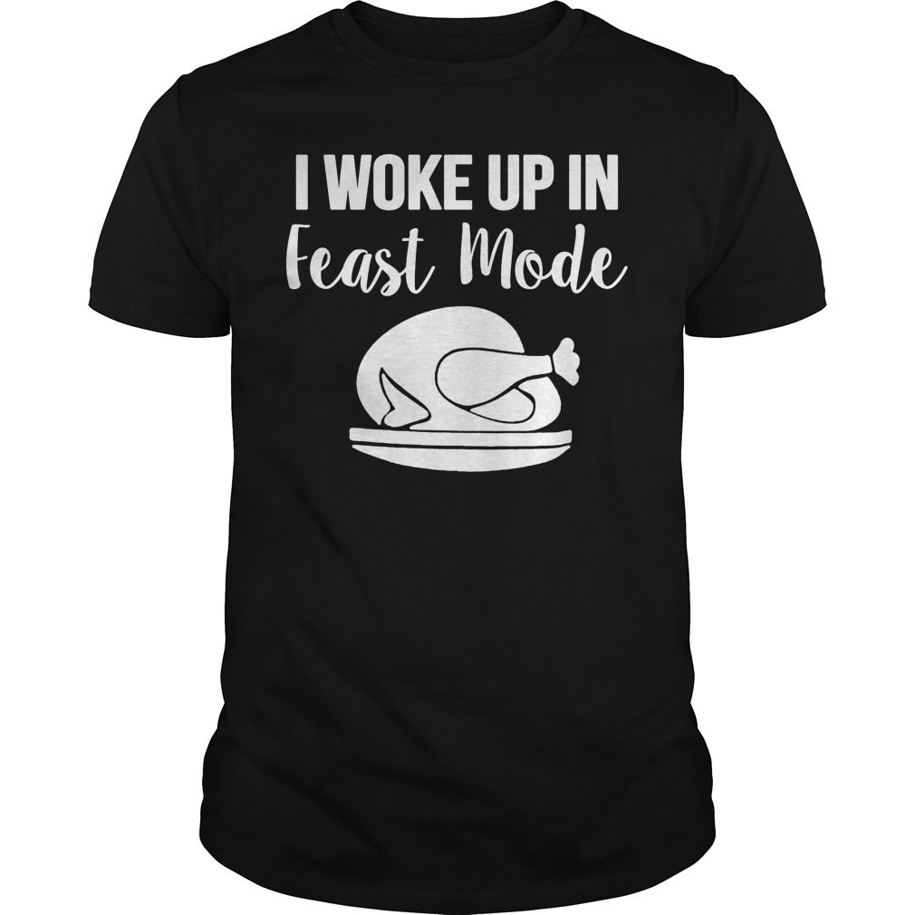 I Woke Up In Feast Mode Shirt