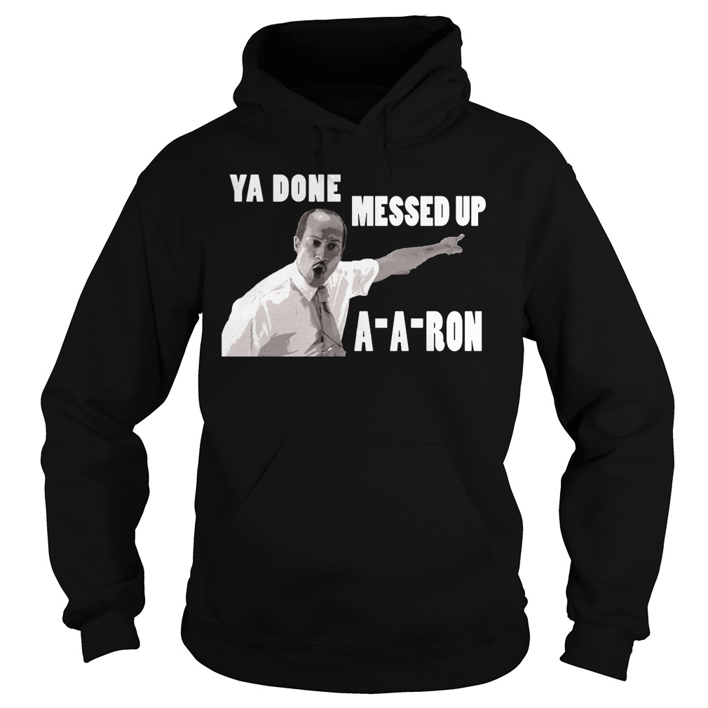 Ya Done Messed Up A A Ron Shirt