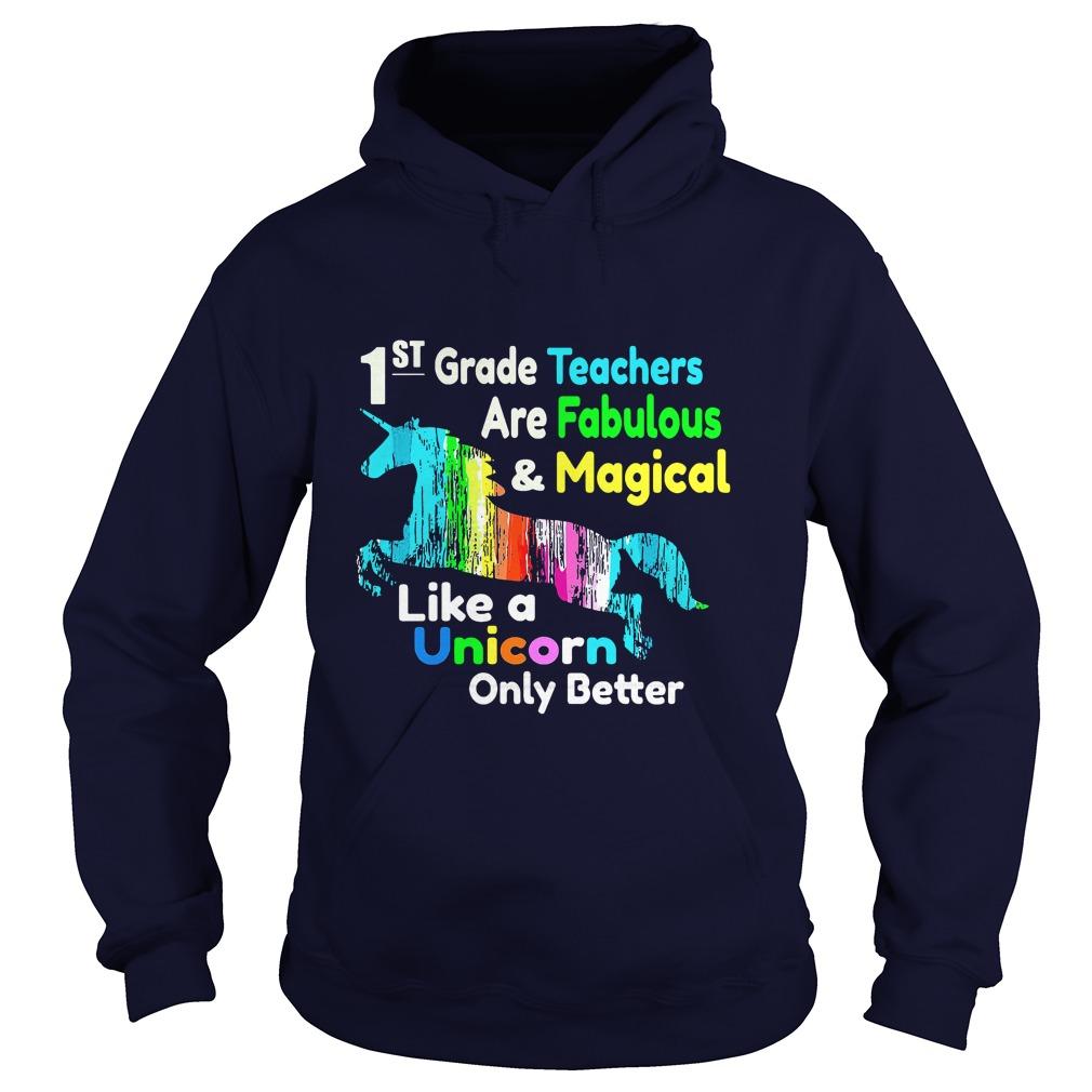 1st Teachers Fabulous Magical Like Unicorn Better Hoodie