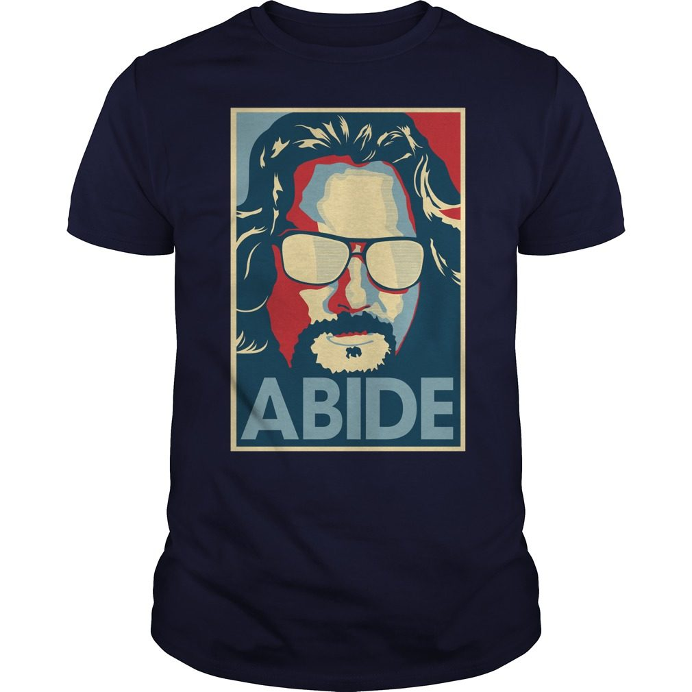 Abide Shirt, Hoodie, Sweater And Longsleeve Tee