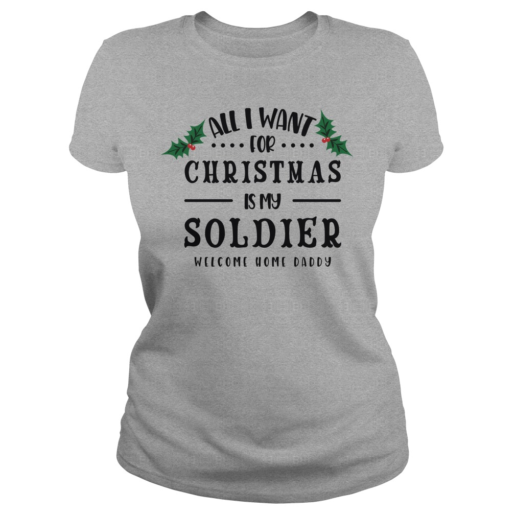 All I Want For Christmas Is My Soldier Ladies Tee