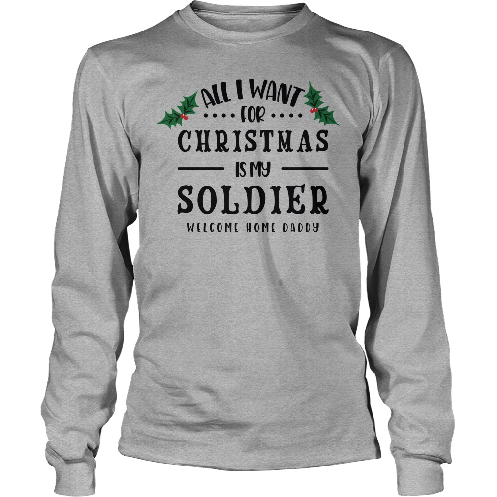 All I Want For Christmas Is My Soldier Longsleeve Tee