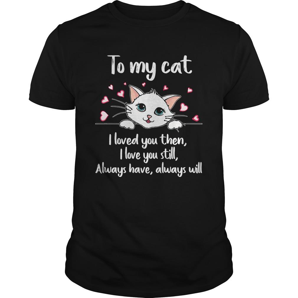 Cat Loved Love Still Always Always Will Guys Shirt
