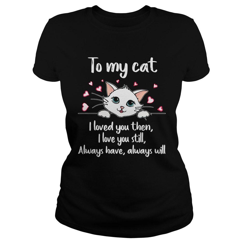 Cat Loved Love Still Always Always Will Ladies Tee