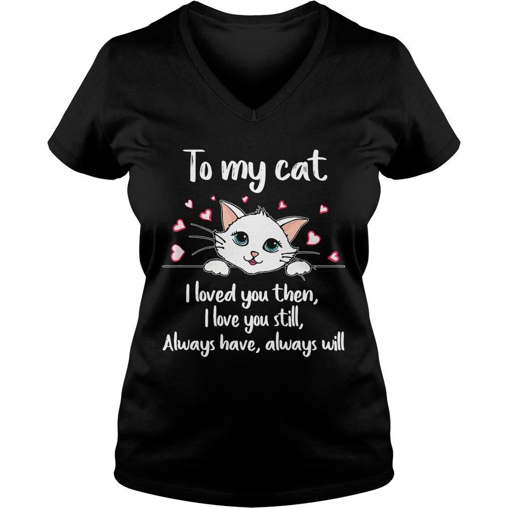 Cat Loved Love Still Always Always Will V Neck T Shirt