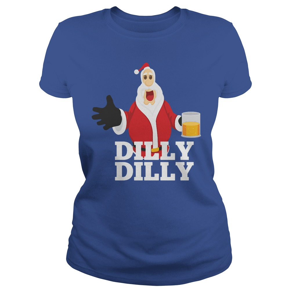 Christmas Santa Claus Dilly Dilly Shirt Gift 4 Beer Drinkers Ladies Tee