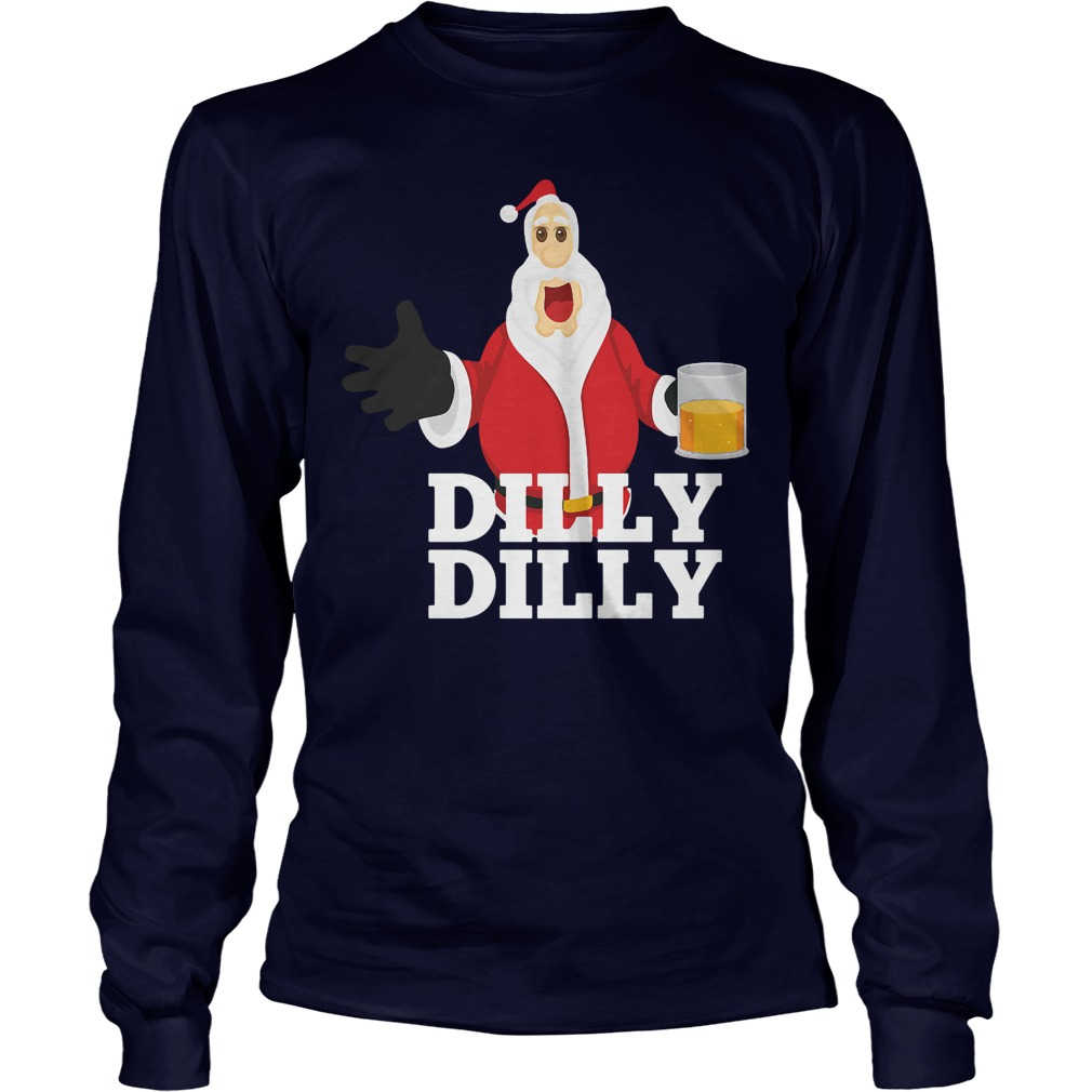 Christmas Santa Claus Dilly Dilly Shirt Gift 4 Beer Drinkers Longsleeve Tee