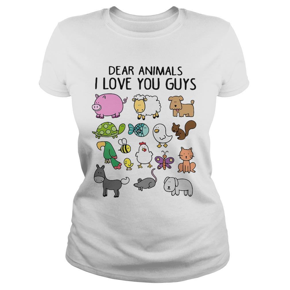 Dear Animals I Love You Guys Shirt