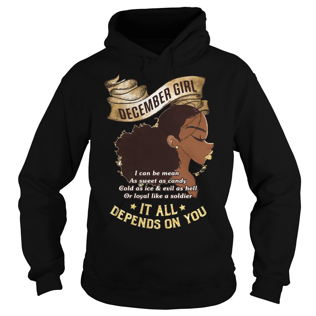 December Girl It All Depends On You Shirt, Hoodie, Sweater And V Neck T Shirt