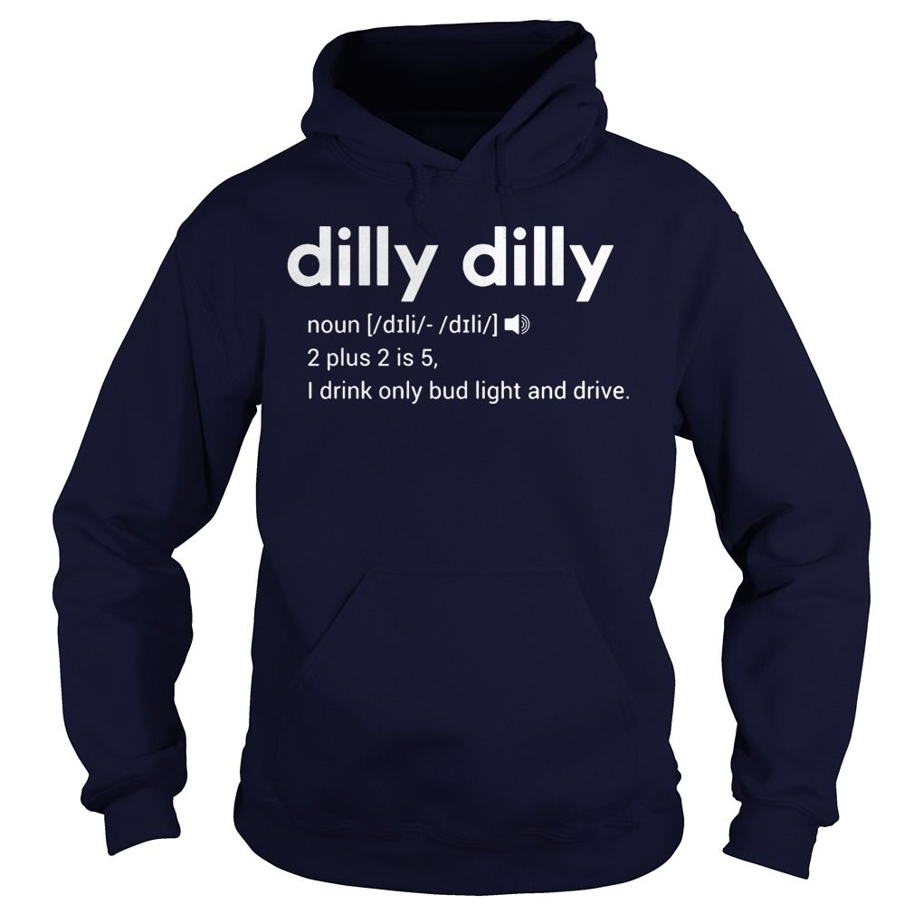 Dilly Dilly Drink Bud Light Drive Hoodie