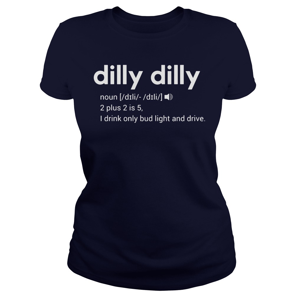 Dilly Dilly Drink Bud Light Drive Ladies Tee
