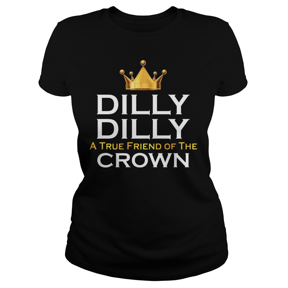 Dilly Dilly True Friend Crown Ladies Tee
