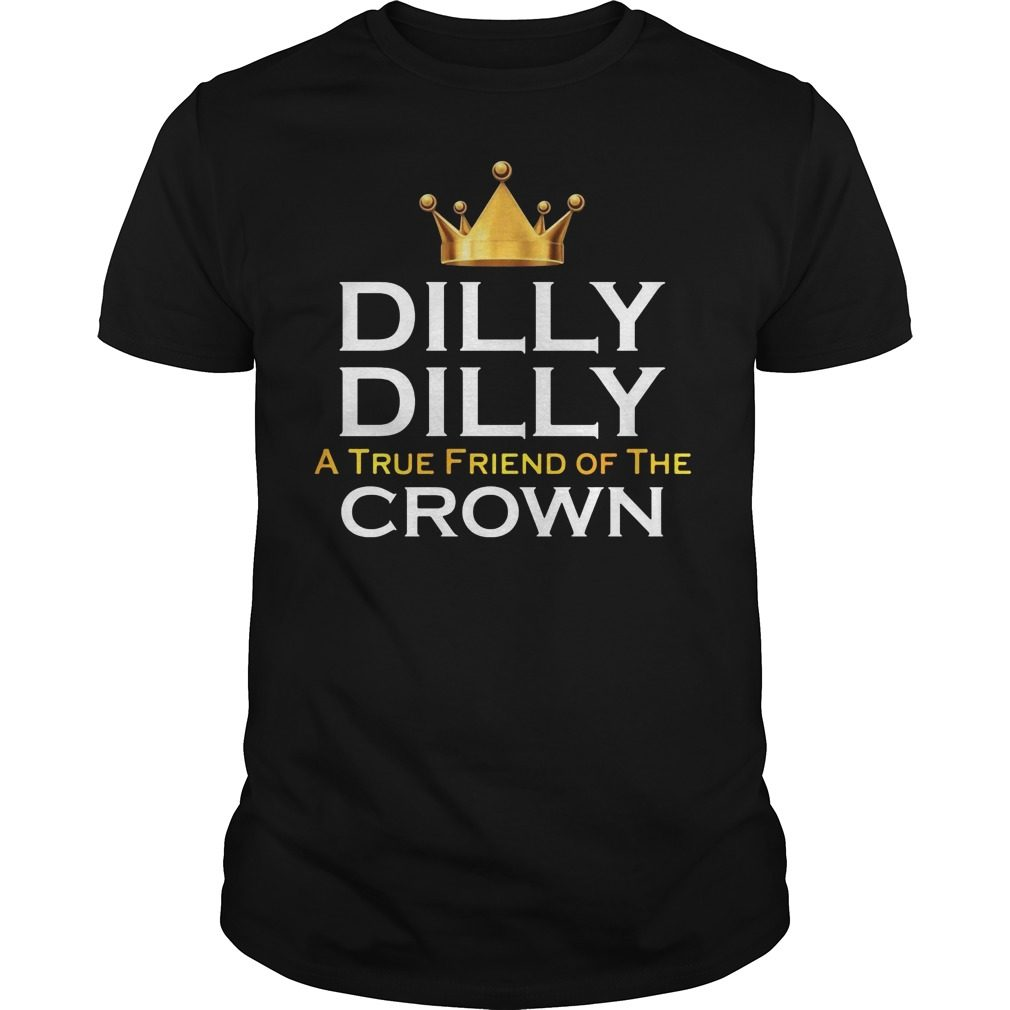 Dilly Dilly True Friend Crown Shirt
