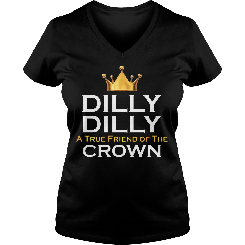 Dilly Dilly True Friend Crown V Neck T Shirt