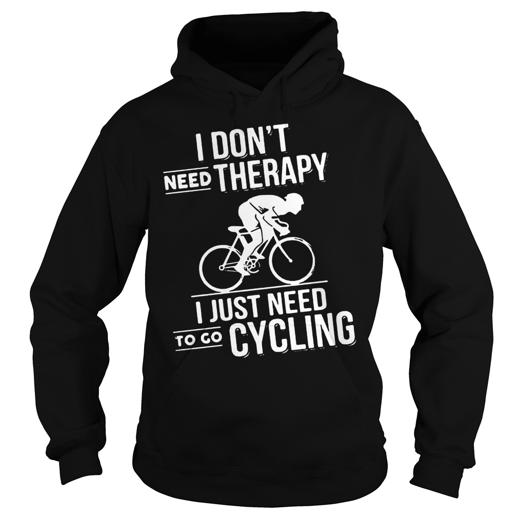 Dont Need Therapy Just Need Cycling Hoodie