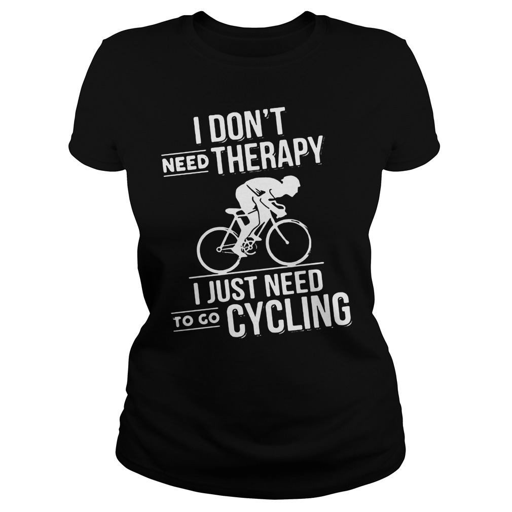 Dont Need Therapy Just Need Cycling Ladies Tee