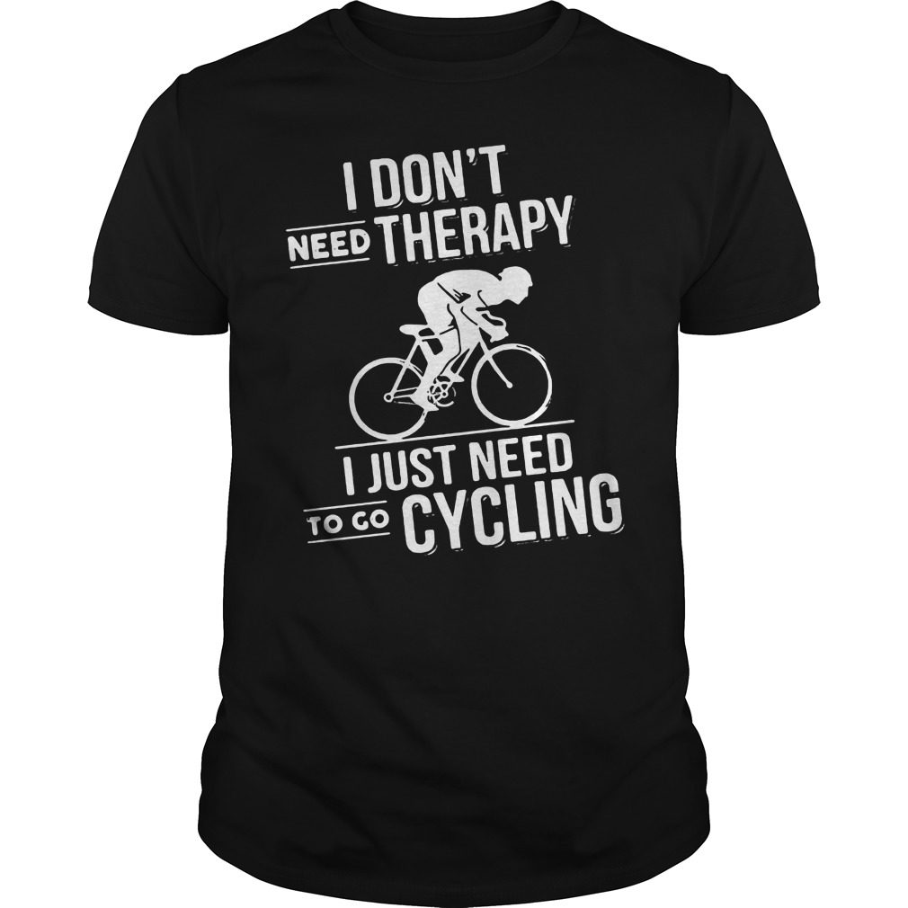 Dont Need Therapy Just Need Cycling Shirt