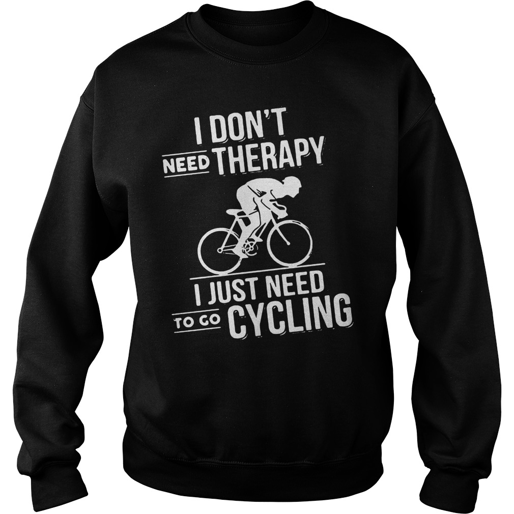 Dont Need Therapy Just Need Cycling Sweater