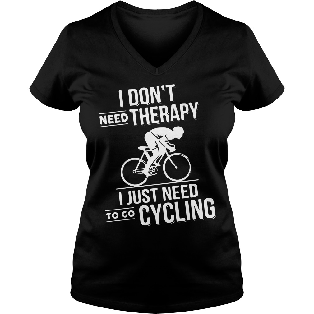Dont Need Therapy Just Need Cycling V Neck T Shirt