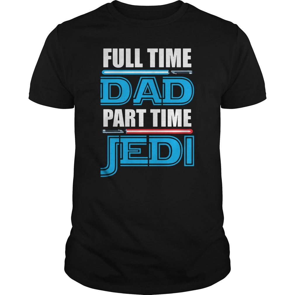 Full Time Dad Part Time Jedi Star Wars Shirt