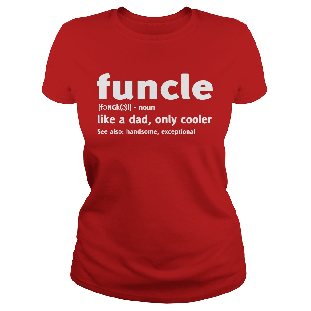 Funcle Like A Dad, Only Cooler Shirt