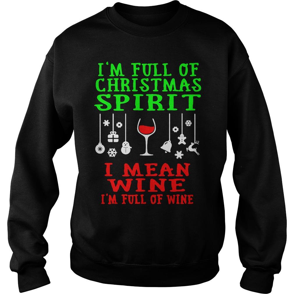 Im Full Christmas Spirit Mean Wine Im Full Wine Sweater