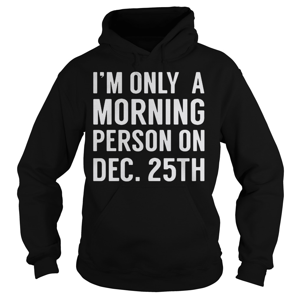 Im Morning Person December 25th Hoodie