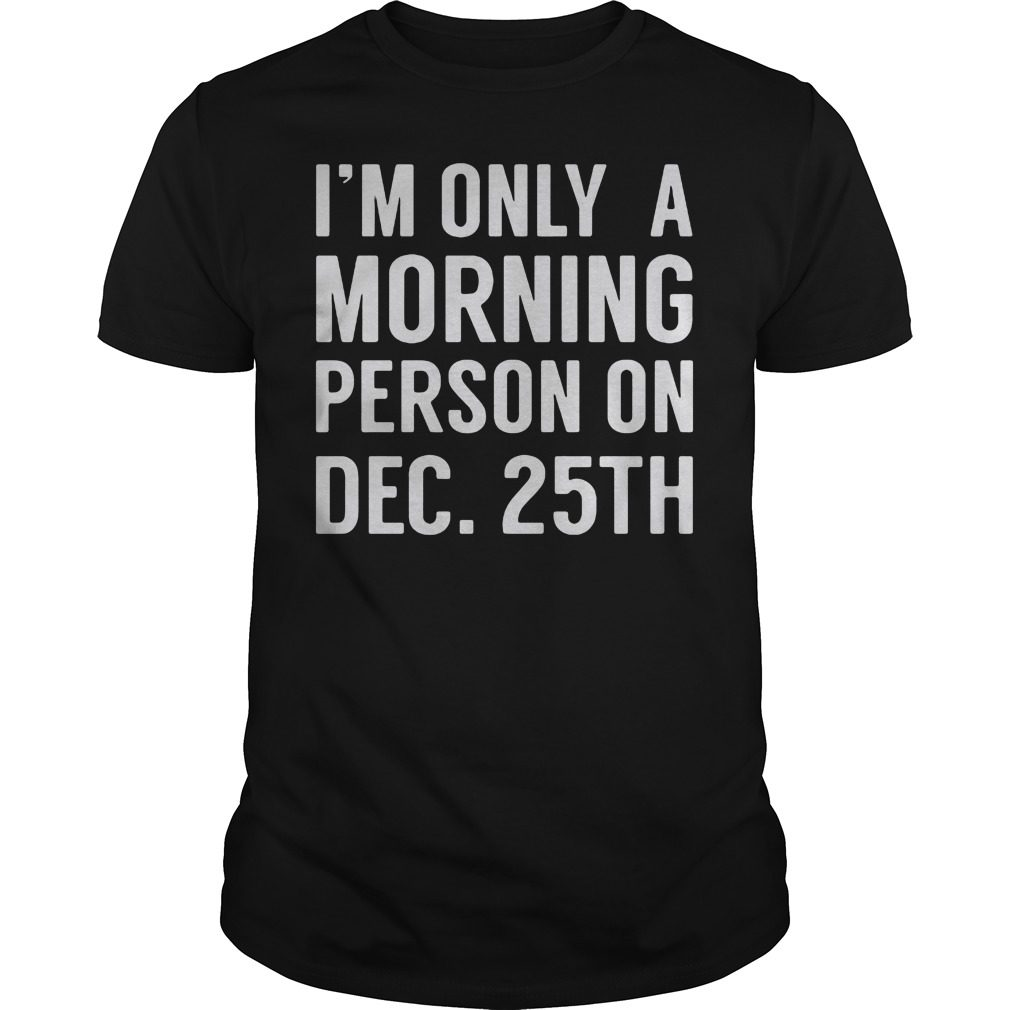 Im Morning Person December 25th Shirt