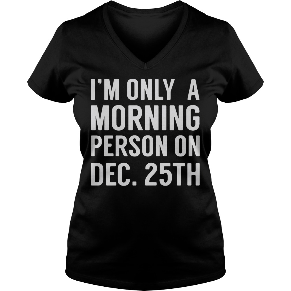Im Morning Person December 25th V Neck T Shirt