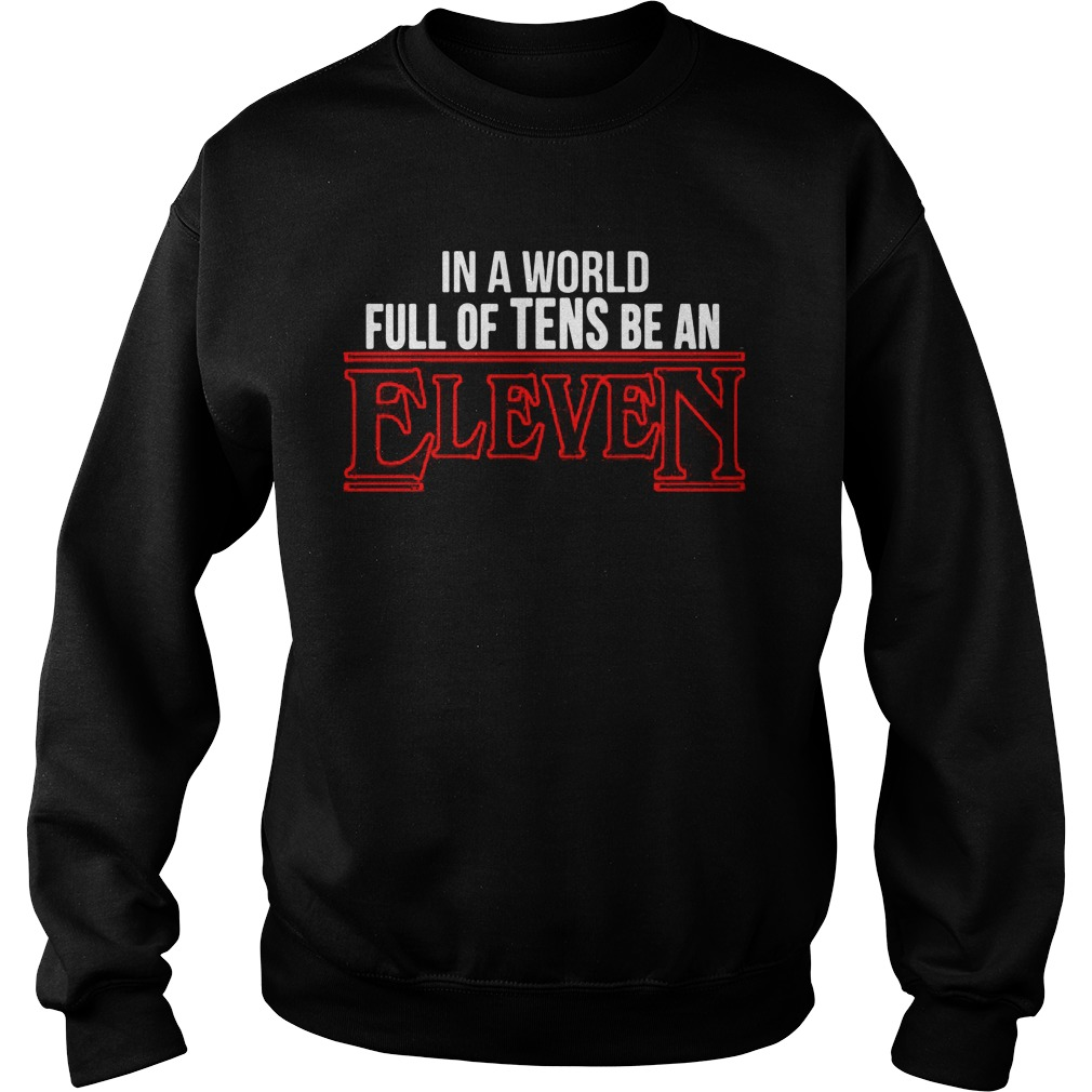 In A World Full Of Tens Be An Eleven Stranger Things Shirt