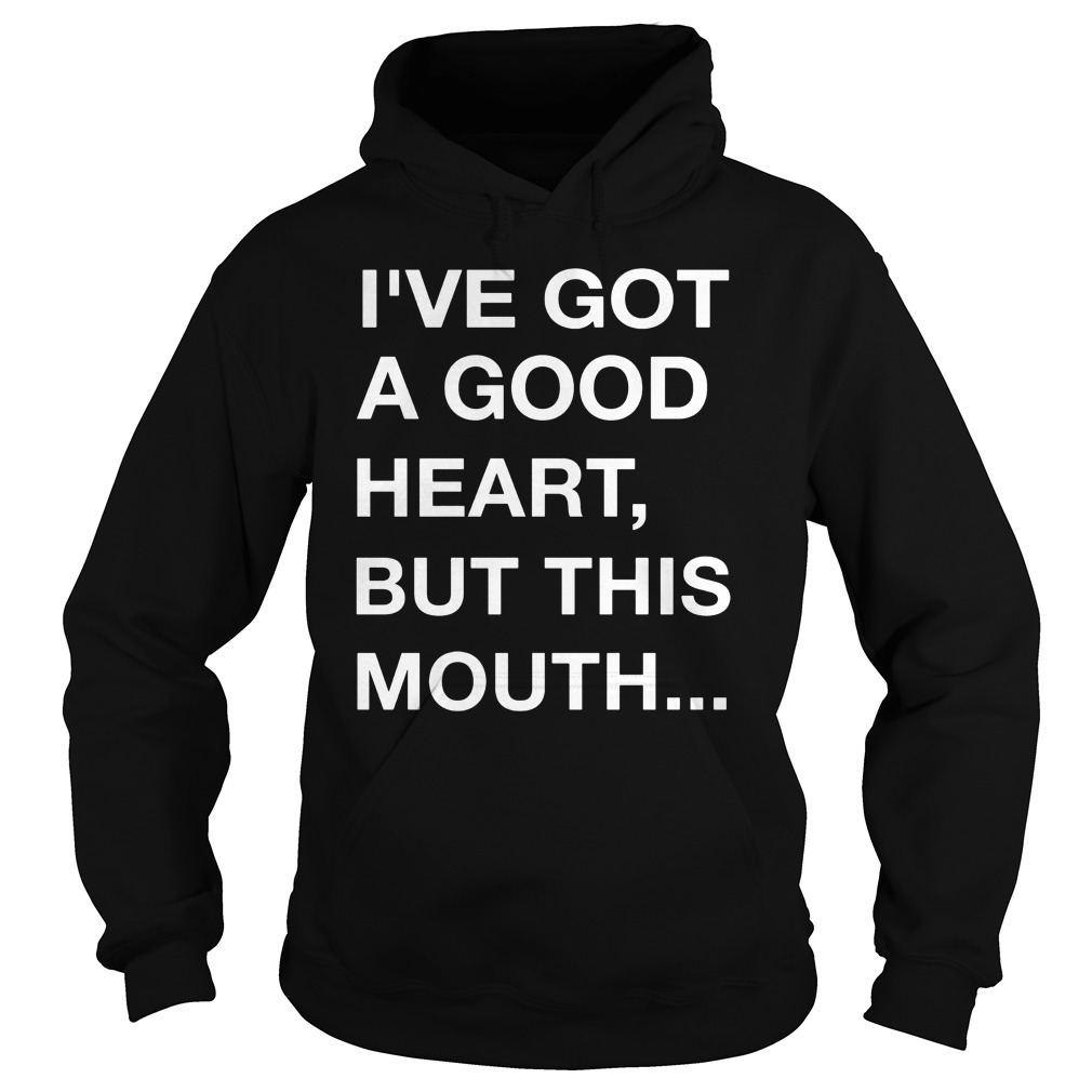 Ive Got Good Heart Mouth Hoodie