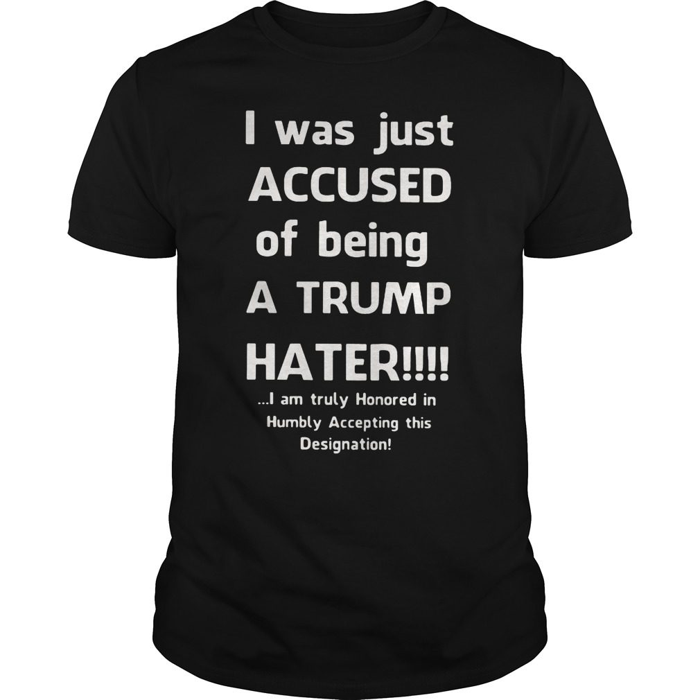 Just Accused Trump Hater Shirt