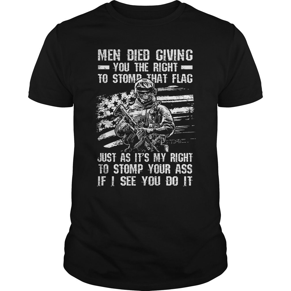 Men Died Giving You The Right To Stomp That Flag Shirt