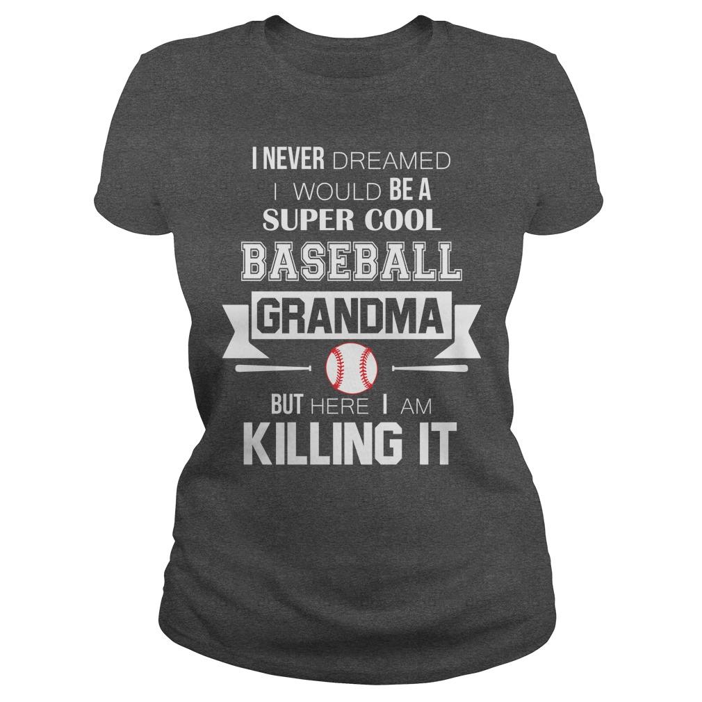Never Dreamed Super Cool Baseball Grandma Killing Ladies Tee