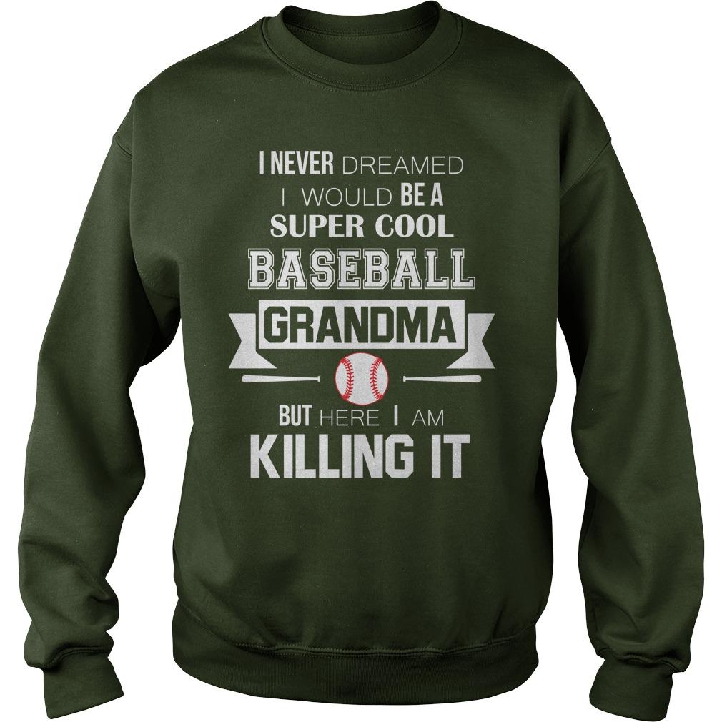 Never Dreamed Super Cool Baseball Grandma Killing Sweater
