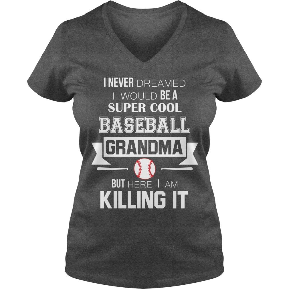 Never Dreamed Super Cool Baseball Grandma Killing V Neck T Shirt