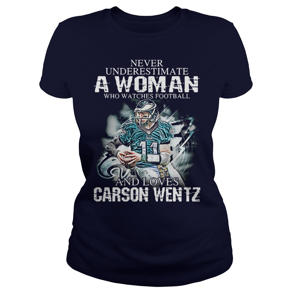 Never Underestimate Woman Watches Football Love Carson Wentz Ladies Tee