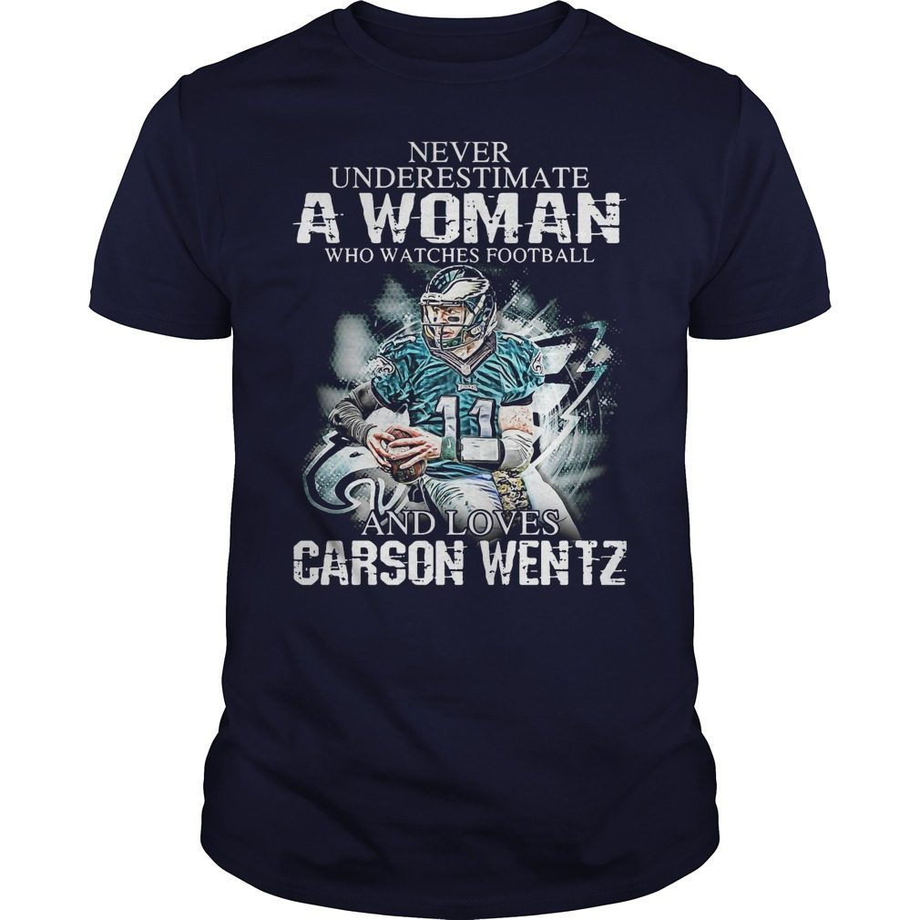 Never Underestimate Woman Watches Football Love Carson Wentz Shirt