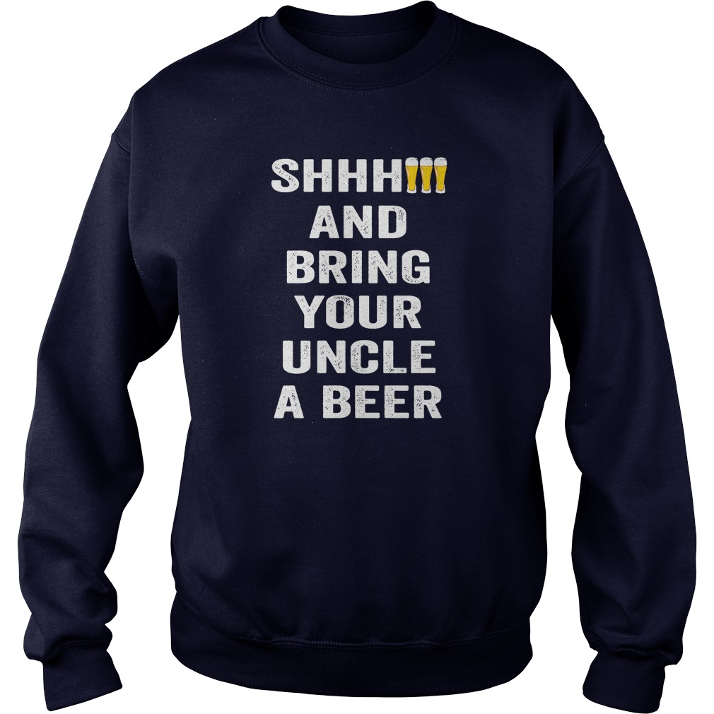 Shhhh And Bring Your Uncle A Beer Sweater