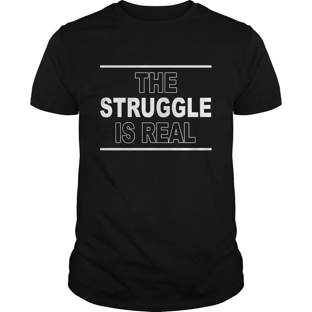 Struggle Real Shirt