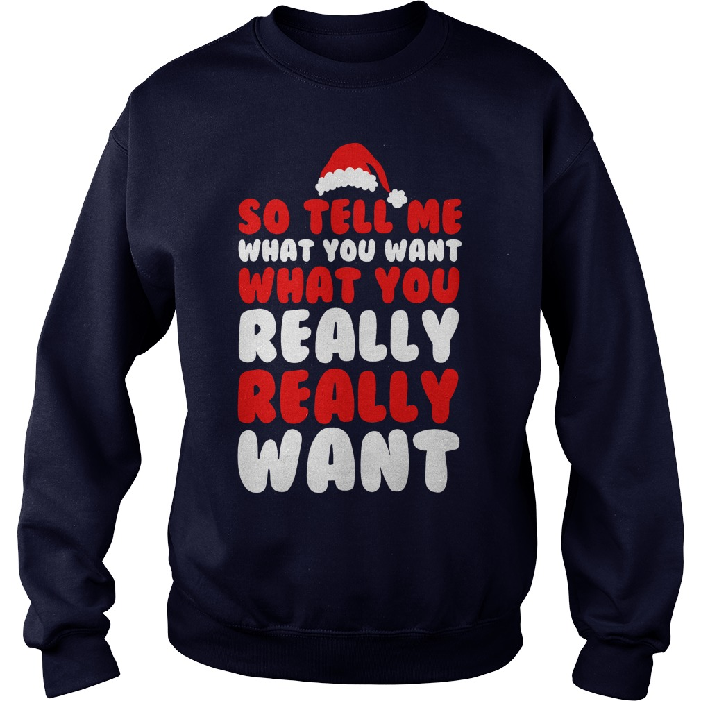 So Tell Me What You Want Shirt, Hoodie, Sweater And V Neck T Shirt
