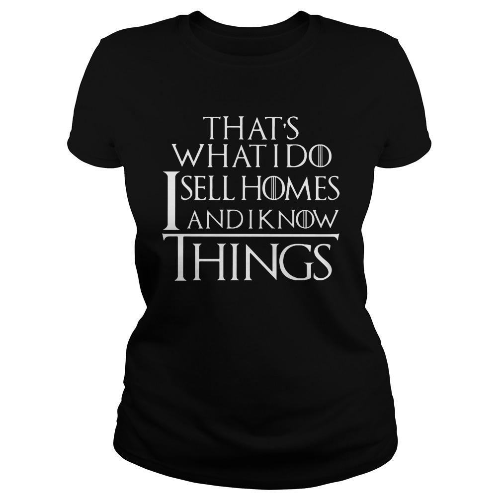 Thats Sell Homes Know Things Ladies Tee