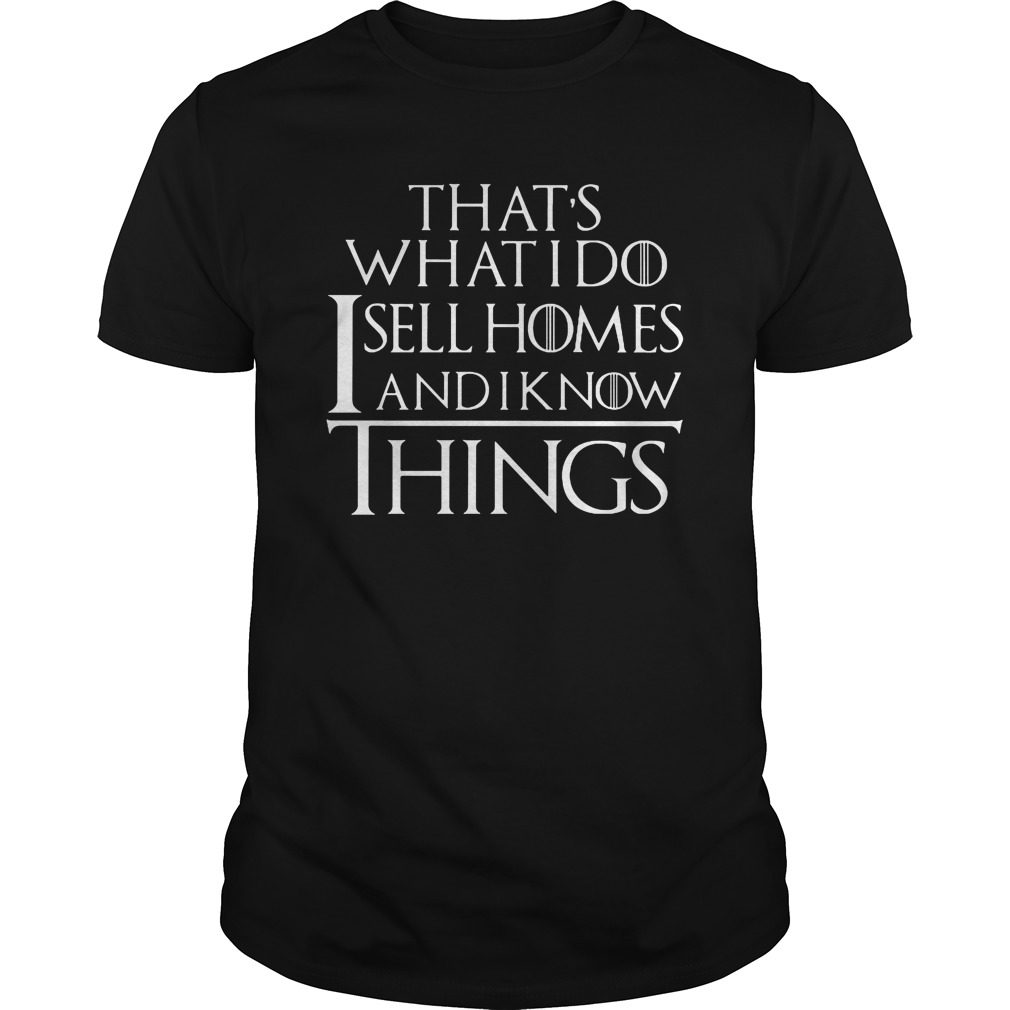 Thats Sell Homes Know Things Shirt