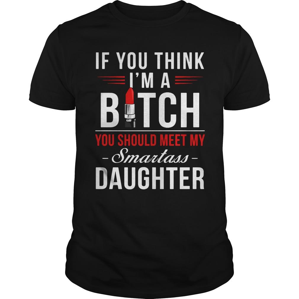 Think Im Bitch Meet Smartass Daughter Guys Shirt