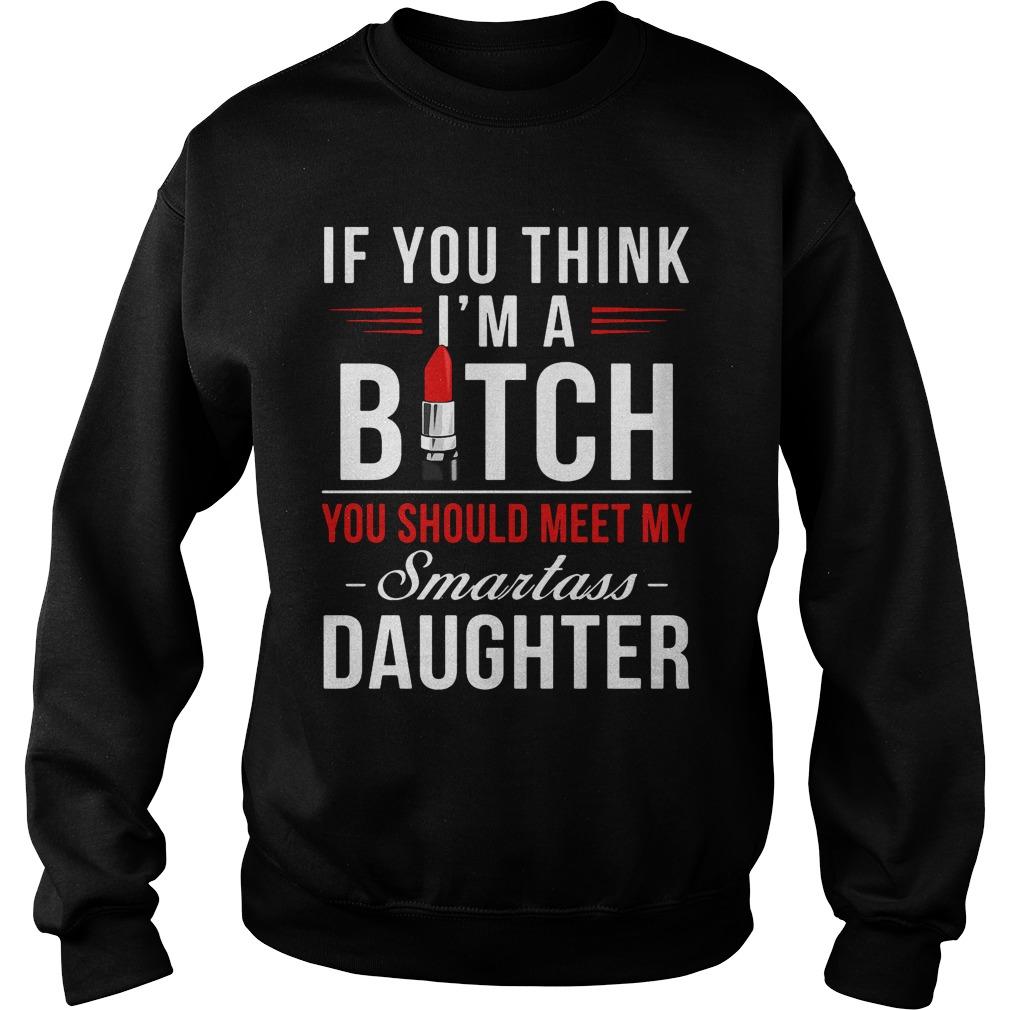 Think Im Bitch Meet Smartass Daughter Sweater