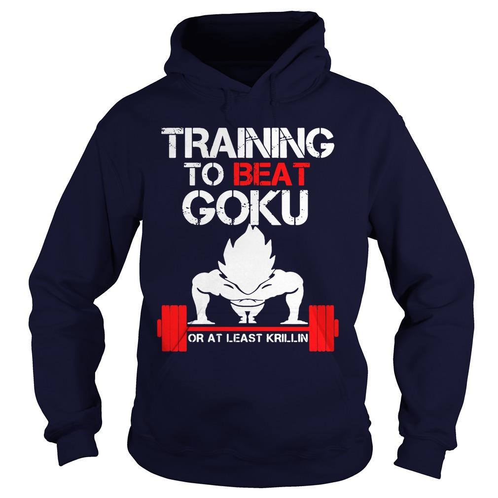Training Beat Goku Least Krillin Vegeta Hoodie
