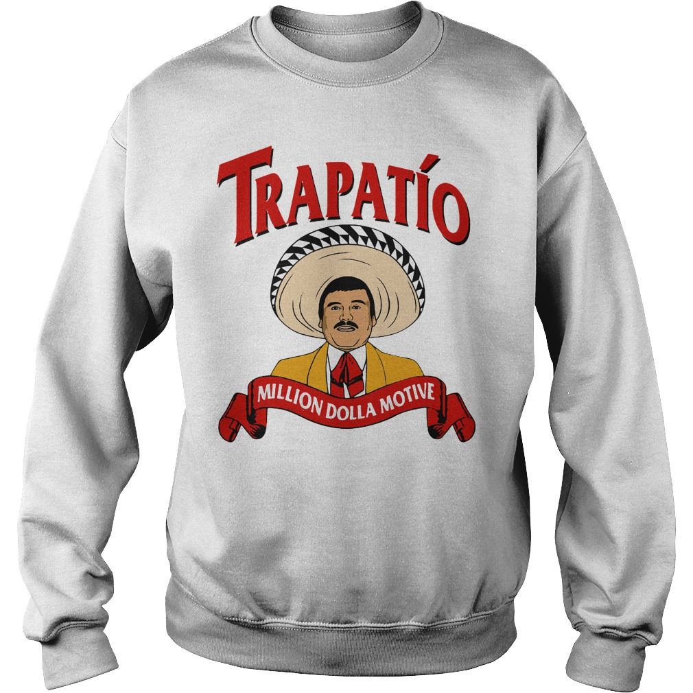 Trapatio Million Dolla Motive Shirt, Hoodie, Sweater And V Neck T Shirt